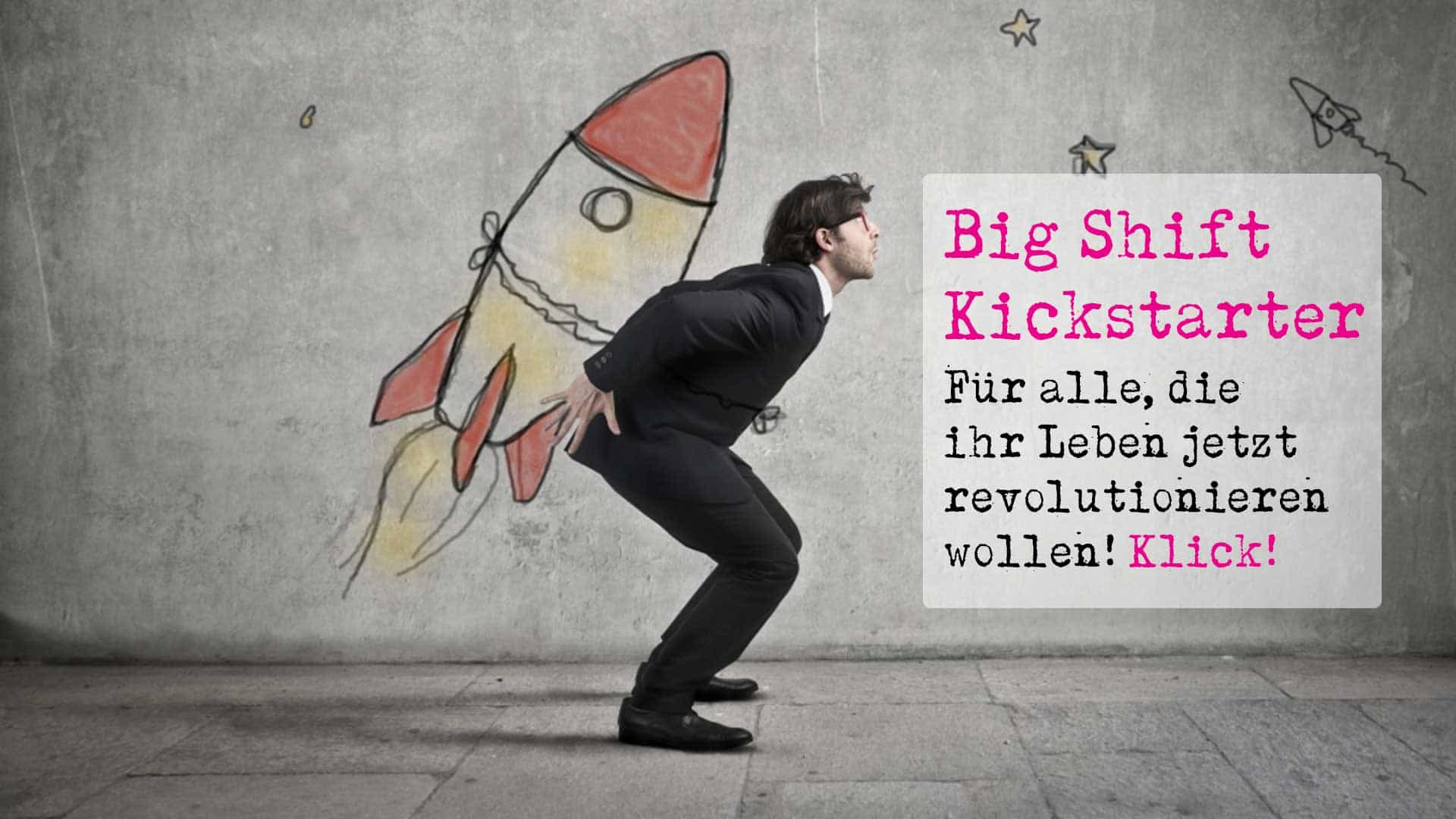 Der Big Shift Kickstarter Kurs - Big Shift
